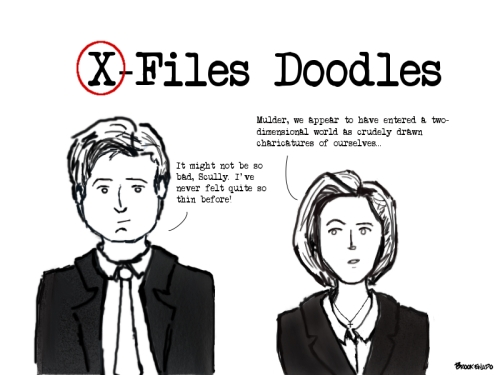 X-Files Doodles (We've entered a two-dimensional world, Mulder...) by Brookenado