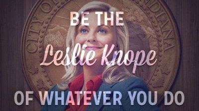 Parks & Rec - Be the Leslie Knope of Whatever You Do